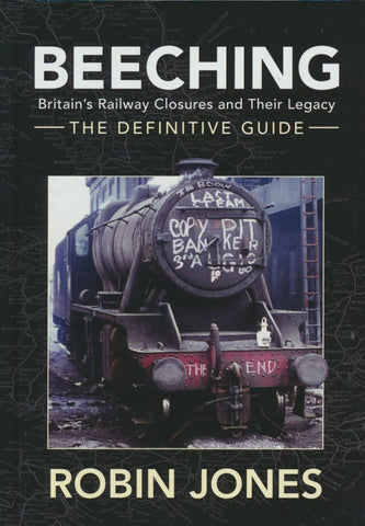 Beeching - The Definitive Guide: A Complete History of the Sixties Railway Closures