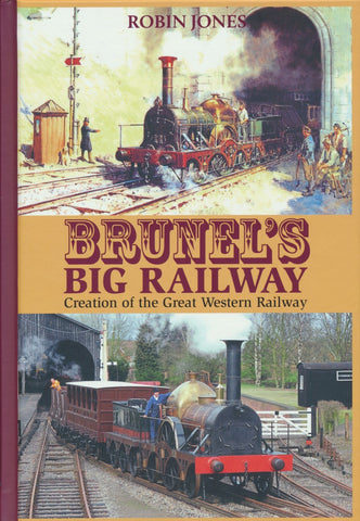 Brunel's Big Railway - Creation of the Great Western Railway