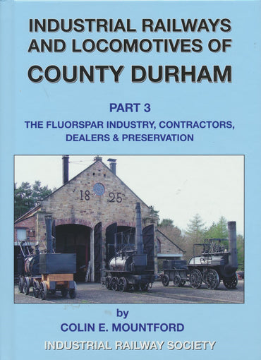 Industrial Railways and Locomotives of County Durham - Volume 3