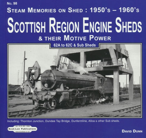 Scottish Region Engine Sheds & Their Motive Power, 62A to 62C & Sub Sheds (Steam Memories on Shed: 1950's - 1960's, No. 98)
