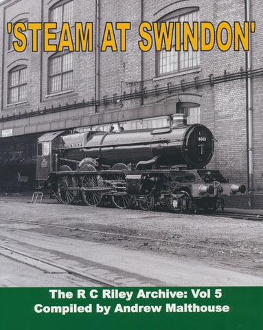 The R C Riley Archive: Volume 5 -Steam at Swindon