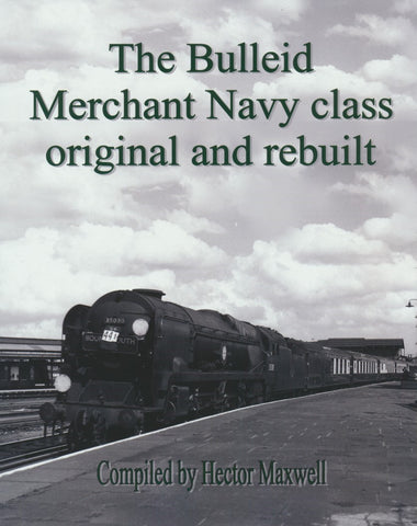 The Bulleid Merchant Navy Class - Original and Rebuilt