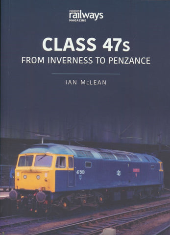 Britain's Railways Series, Volume 5 - Class 47s : From Inverness to Penzance