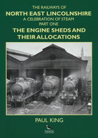 The Railways of North East Lincolnshire, Part 1: The Engine Sheds and their Allocations