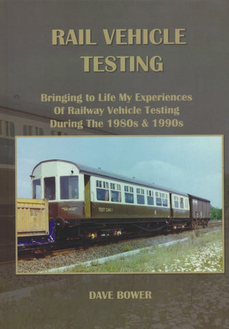 Rail Vehicle Testing: Bringing to Life My Experiences of Railway Vehicle Testing During the 1980s & 1990s