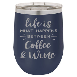 """Life is what happens between coffee and wine"" 16 oz Wine Mug"