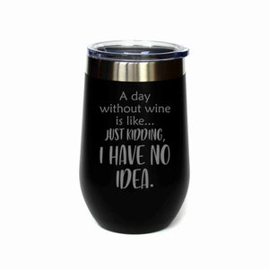 """A Day Without Wine"" 16 oz. Wine Mug"