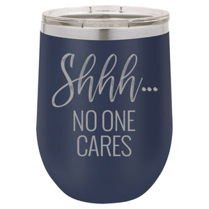 """Shhh... No One Cares"" 16 oz Wine Mug"