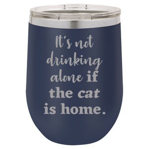 "It's Not Drinking Alone if the Cat is Home"" 16 oz Wine Mug - Driftless Studios"
