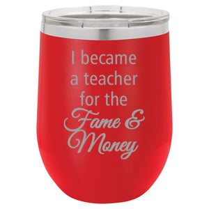 """I Teach For the Fame and Money"" 12 oz Wine Mug - Driftless Studios"
