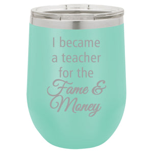 """I Teach For the Fame and Money"" 16 oz Wine Mug"
