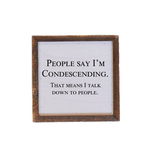 """People Say I'm Condescending"" 6x6 Wall Art Sign - BW006 - Driftless Studios"