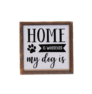 """Home Is Wherever My Dog Is"" 6x6 Wall Art Sign - BW013 - Driftless Studios"