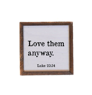 """Love Them Anyway"" 6x6 Wall Art Sign - BW019 - Driftless Studios"