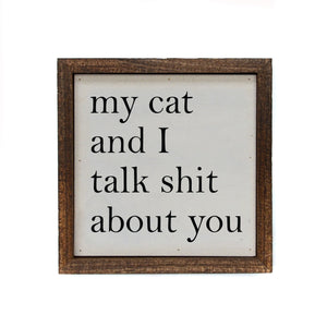 """My Cat And I Talk Shit About You"" 6x6 Sign - BW035 - Driftless Studios"