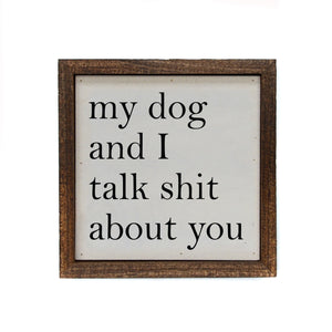 """My Dog And I Talk Shit About You"" 6x6 Sign - BW036 - Driftless Studios"