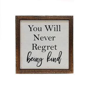 """You Will Never Regret Being Kind"" 6x6 Sign - BW037 - Driftless Studios"