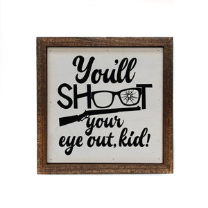 """You'll Shoot Your Eye Out Kid"" 6x6 Christmas Sign Wall Art Sign- BW050"