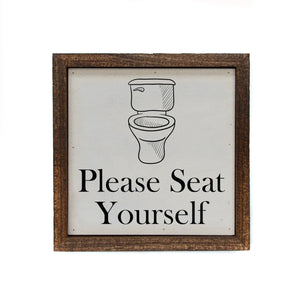 """Please Seat Your Self"" 6x6 Sign - BW062"
