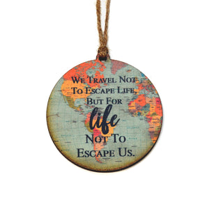 """We Travel Not To Escape Life"" World Map Christmas Ornament - WW021 - Driftless Studios"