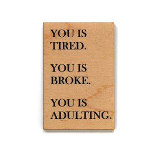 You is Tired. You is Broke. You is Adulting. Magnet - XM003 - Driftless Studios