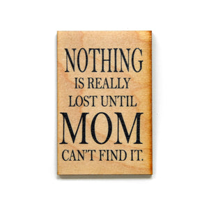 Nothing is really lost until Mom can't find it Magnet - XM006 - Driftless Studios