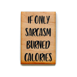 If only sarcasm burned calories. Magnet - XM010 - Driftless Studios