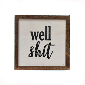 """Well Shit"" 6x6 Wall Art Sign - BW018 - Driftless Studios"