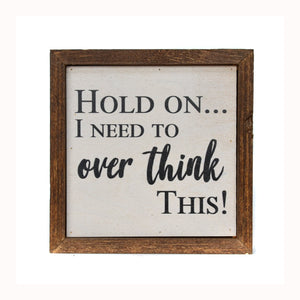 """Hold On... I Need To Overthink This!"" 6x6 Wall Art Sign - BW008 - Driftless Studios"