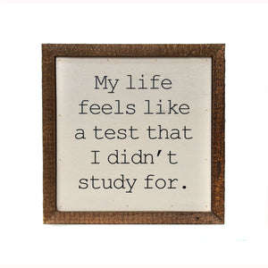 """Life - A Test I Didn't Study For"" 6x6 Wall Art Sign - BW017 - Driftless Studios"