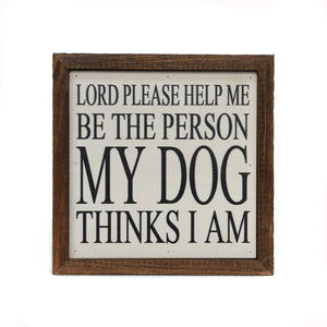 """Be the person my dog thinks i am"" 6x6 Wall Art Sign- BW022 - Driftless Studios"