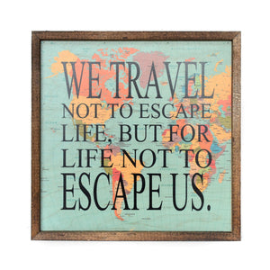 """We Travel Not To Escape Life"" 10x10 Passport Sign - CW015 - Driftless Studios"