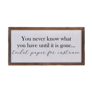 """You Never Know What You Have"" 12x6 Wall Art Sign - DW006 - Driftless Studios"