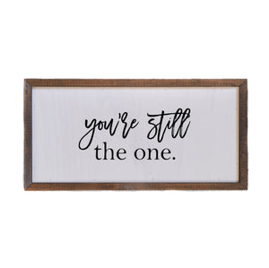 """You're Still The One"" 12x6 Wall Art Sign - DW008 - Driftless Studios"