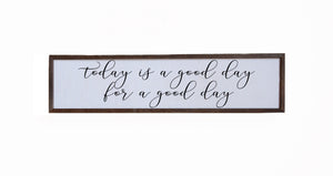 """Today Is A Good Day"" 24x6 Wall Art Sign - FW012"
