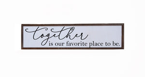 """Together Is Our Favorite Place To Be"" 24x6 Wall Art Sign - FW016"