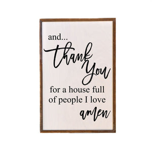 Thank You For A House Full Of People I Love ; 12x18 Wall Art Sign - GW016 - Driftless Studios
