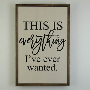 This Is Everything ; 12x18 Wall Art Sign - GW017 - Driftless Studios