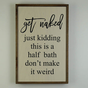 Get Naked; 12x18 Wall Art Sign - GW013 - Driftless Studios
