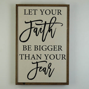 Let Your Faith Be Bigger Than Your Fear; 12x18 Wall Art Sign - GW012 - Driftless Studios