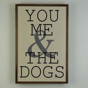 You Me & The Dogs; 12x18 Wall Art Sign - GW004 - Driftless Studios