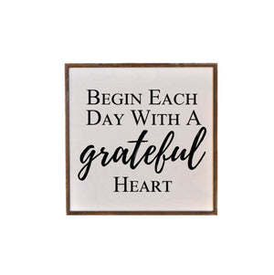 """Begin Each Day With A Grateful Heart"" 16X16 Wall Art Sign - JW002"