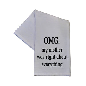 My Mother Was Right About Everything Tea Towel -  TWL007