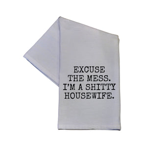 Excuse The Mess I'm A Shitty Housewife Tea Towel -  TWL040