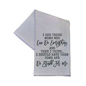I See Those Moms Who Can Do Everything Tea Towel -  TWL042
