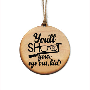 """You'll Shoot Your Eye Out Kid"" Christmas Ornament - WW036"