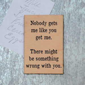 Nobody Gets Me Like You Get Me Magnet - XM022 - Driftless Studios