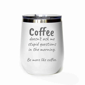 """Be More Like Coffee"" 12 oz Wine Mug"