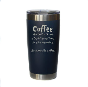 """Be More Like Coffee"" 20 oz. Tumbler - YB007 - Driftless Studios"