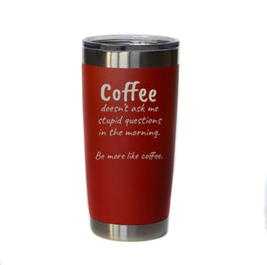 """Be More Like Coffee"" 20 oz. Tumbler - YB030 - Driftless Studios"